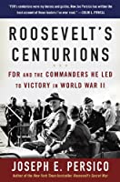 Roosevelt's Centurions: FDR and the Commanders He Led to Victory in World War II