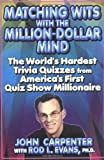 Matching Wits with the Million-Dollar Mind: The World;s Hardest Trivia Quizzes from America s First Quiz Show Millionaire