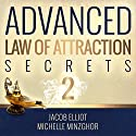 Advanced Law of Attraction Secrets II: 7 More Unheard of Absolutely Amazing Techniques to Activate the Law of Attraction Audiobook by Jacob Elliot, Michelle Minzghor Narrated by Erin Fossa