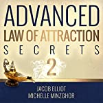 Advanced Law of Attraction Secrets II: 7 More Unheard of Absolutely Amazing Techniques to Activate the Law of Attraction | Jacob Elliot,Michelle Minzghor