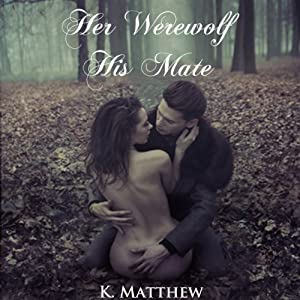Her Werewolf, His Mate | [K. Matthew]