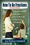 img - for How To Do Fractions (2nd Edition): Suitable for Grade 3 & grade 4 and for home schooling. Covers everything from fraction subtraction, addition, multiplication and division to top heavy/irregular one book / textbook / text book