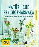 Natürliche Psychopharmaka: Ganzheitliche Medizin für die Seele (GU Ratgeber Gesundheit)