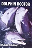 img - for Dolphin Doctor: A Pioneering Veterinarian and Scientist Remembers the Extraordinary Dolphin that Inspired His Career book / textbook / text book