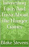 img - for Interesting Facts And Trivia About The Hunger Games book / textbook / text book