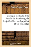 img - for Clinique Medicale de La Faculte de Strasbourg, Du 1er Juillet 1841 Au 1er Juillet 1842 (French Edition) book / textbook / text book