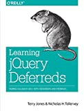img - for Learning jQuery Deferreds: Taming Callback Hell with Deferreds and Promises book / textbook / text book