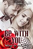 Be with you: Solange du mich willst