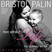 Not Afraid of Life: My Journey So Far | [Bristol Palin, Nancy French]