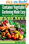 Container Vegetable Gardening Made Ea...