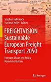 FREIGHTVISION   Sustainable European Freight Transport 2050: Forecast, Vision and Policy Recommendation   Vision transport Sustainable recommendation Policy FREIGHTVISION freight Forecast european 2050