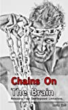 img - for Chains On The Brain: Releasing Self-Imposed Limits book / textbook / text book