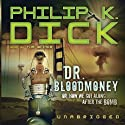 Dr. Bloodmoney: Or How We Got Along after the Bomb (       UNABRIDGED) by Philip K. Dick Narrated by Tom Weiner