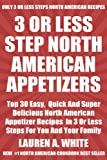 Top 30 Most Popular And Delicious North American APPETIZER Recipes For You And Your Family In Only 3 Or Less Steps