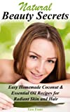 Natural Beauty Secrets: Easy Homemade Coconut & Essential Oil Recipes for Radiant Skin and Hair