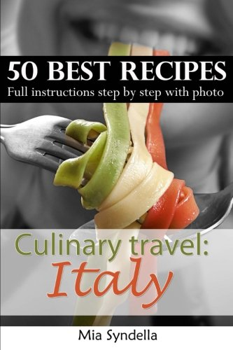 Culinary travel: Italy. Italian cuisine - best 50 recipes: homemade pastas, riso: Full instructions step by step with photo: Italian food is not only pizza. I'm sure you can do it. (Made Pasta compare prices)