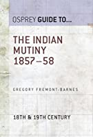 The Indian Mutiny 1857-58 (Essential Histories series Book 68)