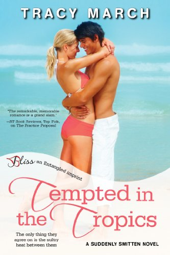 Tempted in the Tropics: A Suddenly Smitten Novel (Entangled Bliss) by Tracy March