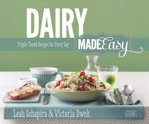 Dairy Made Easy: Triple-Tested Recipes for Every Day by Leah Schapira, Victoria Dwek