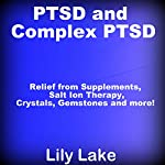 PTSD and Complex PTSD: Relief from Supplements, Salt Ion Therapy, Crystals, Gemstones, and More! | Lily Lake