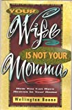 img - for Your Wife Is Not Your Momma: How You Can Have Heaven in Your Home book / textbook / text book