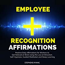 Employee Recognition Affirmations: Positive Daily Affirmations for Workers to Get Noticed at Work Using the Law of Attraction, Self-Hypnosis, Guided Meditation and Sleep Learning Speech by Stephens Hyang Narrated by Robert Gazy