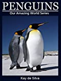 Penguins: Amazing Pictures & Fun Facts on Animals in Nature (Our Amazing World Series Book 10)