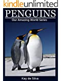 Penguins: Amazing Pictures & Fun Facts on Animals in Nature (Our Amazing World Series Book 9)
