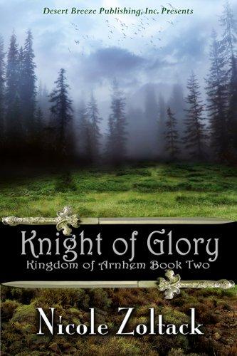 Book: Knight of Glory (Kingdom of Arnhem, Book 2) by Nicole Zoltack