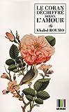 echange, troc Khaled Roumo - Le Coran déchiffré selon l'amour