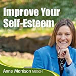 Improve Your Self Esteem: Learn to Relax and Feel Better About Yourself | Anne Morrison