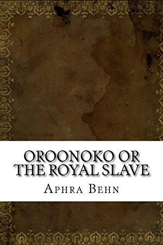 oroonoko by aphra behn essay Oroonoko, by aphra behn, illustrates that slavery is unethical, humiliating,  demoralizing, and worse than death oroonoko is a powerful story about the.