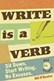 Write is a Verb: Sit Down. Start Writing. No Excuses (Book & DVD)