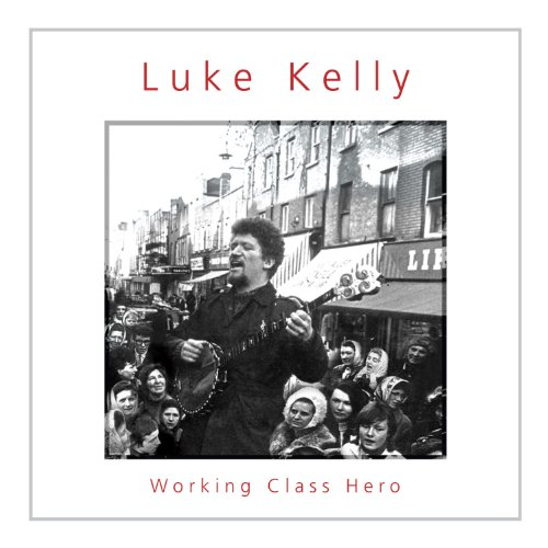 LUKE KELLY : WORKING CLASS HER