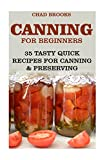 Canning For Beginners: 35 Tasty Quick Recipes for Canning & Preserving: (Home Canning Books, Canning Recipes for Beginners, Canning Guide, Preserving Food, Food Storage, Pressure Canning)