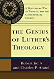 The Genius of Luther's Theology: A Wittenberg Way of Thinking for the Contemporary Church (080103180X) by Kolb, Robert