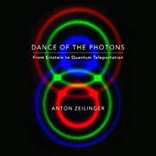 Dance of the Photons: From Einstein to Quantum Teleportation Audiobook by Anton Zeilinger Narrated by L. J. Ganser