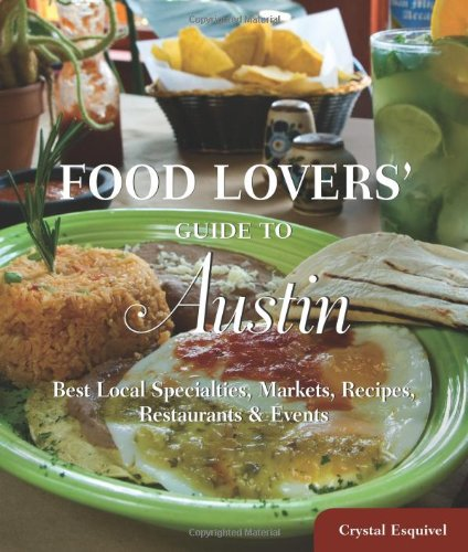 Food Lovers' Guide To® Austin: Best Local Specialties, Markets, Recipes, Restaurants & Events (Food Lovers' Series)