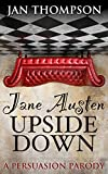 Jane Austen Upside Down: A Persuasion Parody Regency Short Story (Jane Austen Upside Down 1)