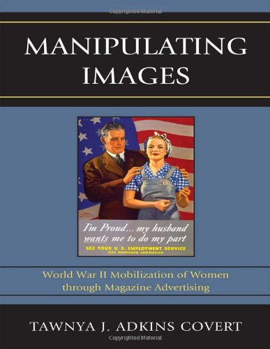 Manipulating Images: World War II Mobilization of Women through Magazine Advertising (Lexington Studies in Political Com