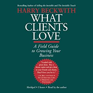 What Clients Love: A Field Guide to Growing Your Business | [Harry Beckwith]