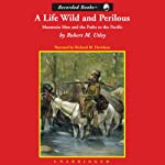 A Life Wild and Perilous: Mountain Men and the Paths to the Pacific | Robert M. Utley