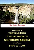 An Account of Travels Into the Interior of Southern Africa in the Years 1797 and 1798