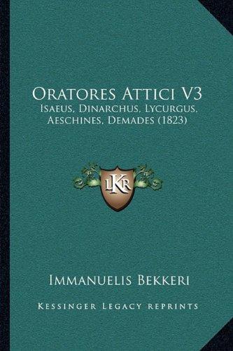 Oratores Attici V3: Isaeus, Dinarchus, Lycurgus, Aeschines, Demades (1823)