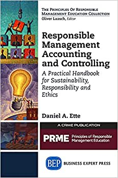 Responsible Management Accounting And Controlling: A Practical Handbook For Sustainability, Responsibility And Ethics (The Principles Of Responsible Management Education Collection)