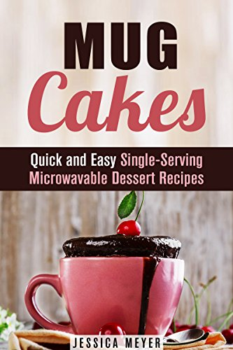 Mug Cakes: Quick and Easy Single-Serving Microwavable Dessert Recipes (Microwave Meals) by Jessica Meyer