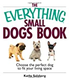 Everything Small Dogs Book: Choose the Perfect Dog to Fit Your Living Space (Everything (Pets))