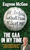 img - for The GAA in My Time: Ireland's Foremost Analyst Reflects on 50 Years of GAA Activity - on and off the Field book / textbook / text book
