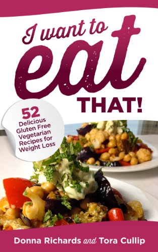 I Want To Eat That!: 52 Delicious Gluten Free Vegetarian Recipes for Weight Loss (Healthy Recipes Book 1) by Tora Cullip, Donna Richards