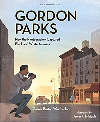 Gordon Parks: How the Photographer Captured Black and White America written by Carole Boston Weatherford